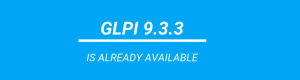 Teclib' is happy to announce the release of GLPI 9.3.3