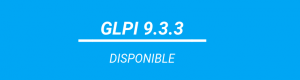 GLPI 9.3.3 DISPONIBLE