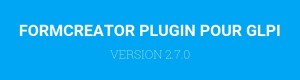 FORMCREATOR PLUGIN VERSION 2.7.0 POUR GLPI