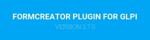 FORMCREATOR PLUGIN VERSION 2.7.0 FOR GLPI