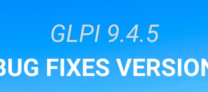 GLPI 9.4.5 IS AVAILABLE!
