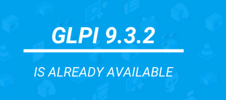 Teclib' is happy to announce the release of GLPI 9.3.2
