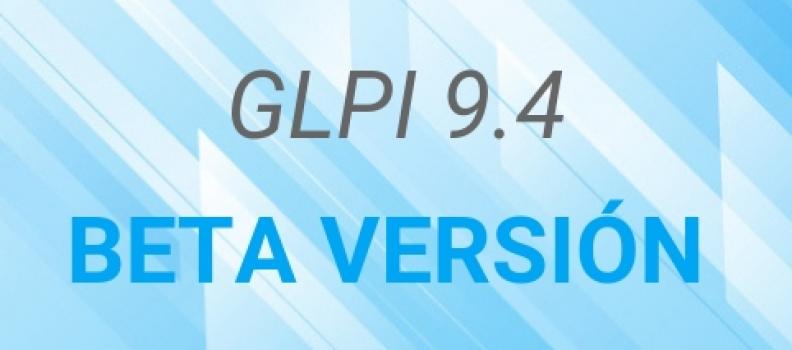 BETA VERSIÓN GLPI 9.4 ¡ESTÁ DISPONIBLE!